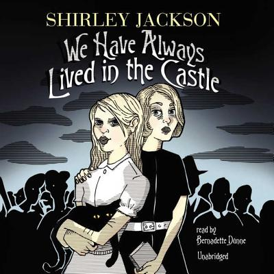 We Have Always Lived in the Castle - Jackson, Shirley, and Dunne, Bernadette (Read by)