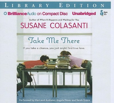 Take Me There - Colasanti, Susane, and Andrews, MacLeod (Read by), and Dawe, Angela (Read by)
