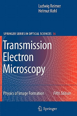 Transmission Electron Microscopy: Physics of Image Formation - Reimer, Ludwig, and Kohl, Helmut