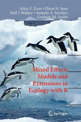 Mixed Effects Models and Extensions in Ecology with R - Zuur, Alain F, and Ieno, Elena N, and Walker, Neil