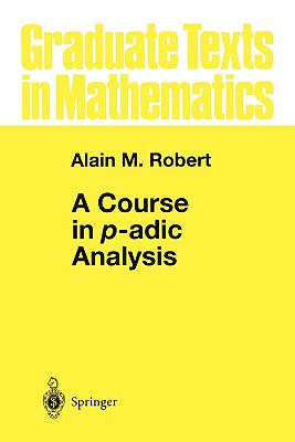 A Course in P-adic Analysis - Robert, Alain M.