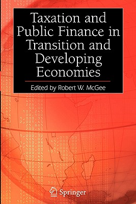 Taxation and Public Finance in Transition and Developing Economies - McGee, Robert W. (Editor)
