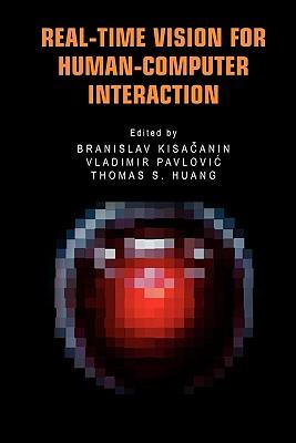 Real-time Vision for Human-computer Interaction - Kisacanin, Branislav (Editor), and Pavlovic, Vladimir (Editor), and Huang, Thomas S. (Editor)