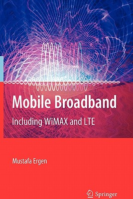 Mobile Broadband: Including Wimax and Lte - Ergen, Mustafa
