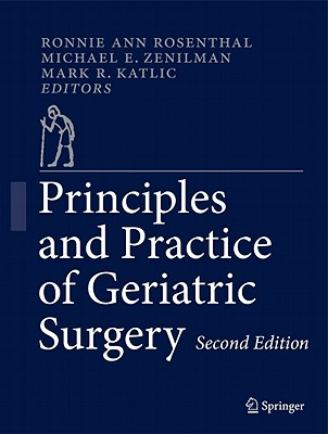 Principles and Practice of Geriatric Surgery - Rosenthal, Ronnie Ann (Editor), and Zenilman, Michael E (Editor), and Katlic, Mark R (Editor)