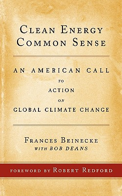 Clean Energy Common Sense: An American Call to Action on Global Climate Change - Beinecke, Frances, and Deans, Bob