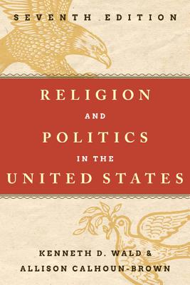Religion and Politics in the United States - Wald, Kenneth D., and Calhoun-Brown, Allison