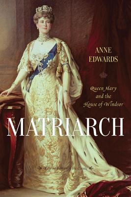 Matriarch: Queen Mary and the House of Windsor - Edwards, Anne