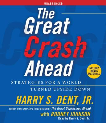 The Great Crash Ahead: Strategies for a World Turned Upside Down - Dent, Harry S, Jr. (Read by), and Johnson, Rodney