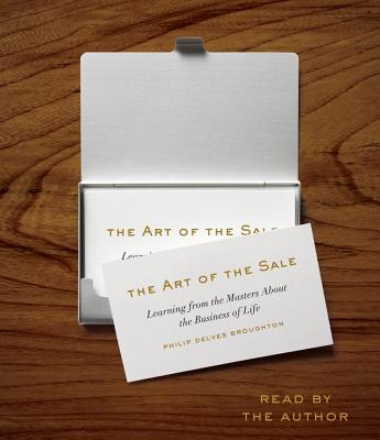 The Art of the Sale: Learning from the Masters about the Business of Life - Broughton, Philip Delves (Read by)