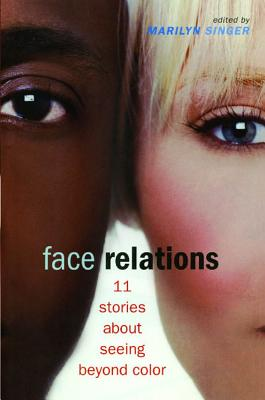 Face Relations: 11 Stories about Seeing Beyond Color - Singer, Marilyn (Editor)