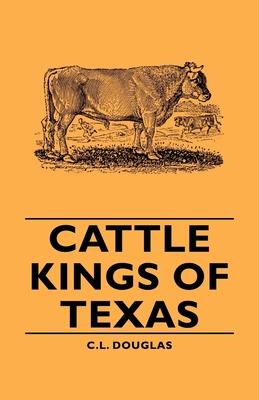 Cattle Kings of Texas - Douglas, C L
