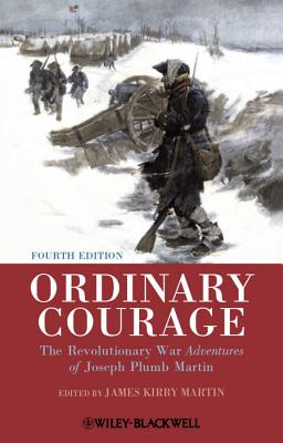 Ordinary Courage: The Revolutionary War Adventures of Joseph Plumb Martin - Martin, James Kirby