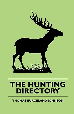 The Hunting Directory - A Compendious View of the Ancient and Modern Systems the Chase, the Method of Breeding and Managing the Various Kinds of Hounds, Particularly Fox Hounds, Their Diseases, with a Certain Cure for the Distemper - Johnson, Thomas Burgeland, and Dodge, Richard Irving