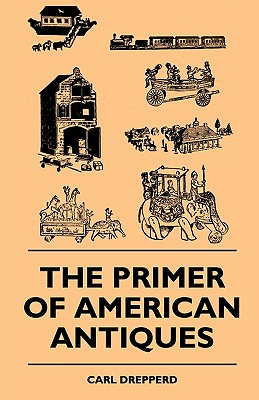 The Primer of American Antiques - Drepperd, Carl