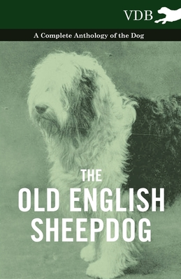 The Old English Sheepdog - A Complete Anthology of the Dog - Various