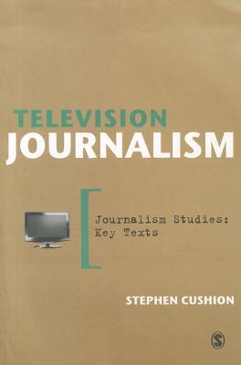 Television Journalism - Cushion, Stephen, Dr.