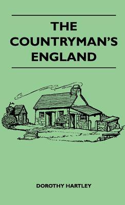 The Countryman's England - Hartley, Dorothy