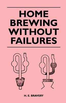 Home Brewing Without Failures - Bravery, H E