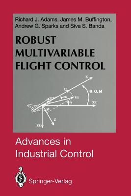 Robust Multivariable Flight Control - Adams, Richard J, and Buffington, James M, and Sparks, Andrew G