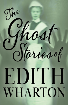 The Ghost Stories of Edith Wharton (Fantasy and Horror Classics) - Wharton, Edith