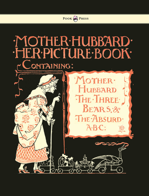 Mother Hubbard Her Picture Book - Containing Mother Hubbard, the Three Bears & the Absurd ABC -