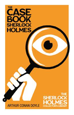 The Case-Book of Sherlock Holmes (Sherlock Holmes Series) - Doyle, Arthur Conan, Sir