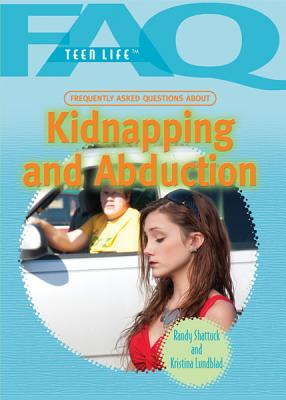 Frequently Asked Questions about Kidnapping and Abduction - Shattuck, Randy, and Lundblad, Kristina