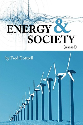 Energy & Society (Revised): The Relation Between Energy, Social Change, and Economic Development - Cottrell, Fred