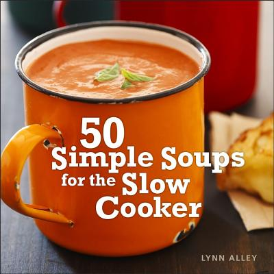 50 Simple Soups for the Slow Cooker - Alley, Lynn