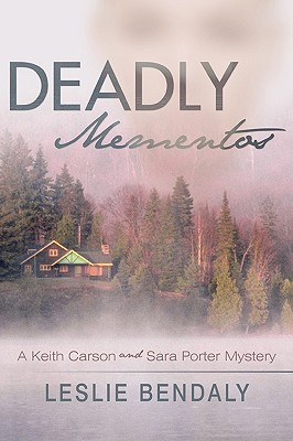 Deadly Mementos: A Keith Carson and Sara Porter Mystery - Bendaly, Leslie