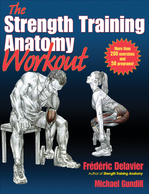 The Strength Training Anatomy Workout - Delavier, Frederic, and Gundill, Michael
