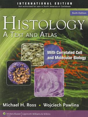 Histology: A Text and Atlas: With Correlated Cell and Molecular Biology - Ross, Michael H., and Pawlina, Wojciech