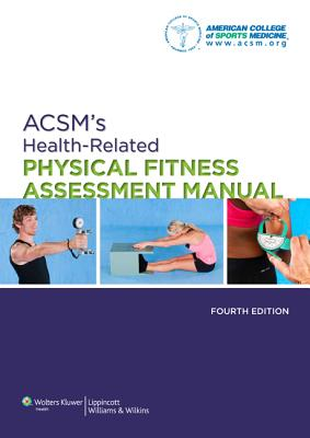 ACSM's Health-Related Physical Fitness Assessment Manual - American College of Sports Medicine, [None], and ACSM (Editor)