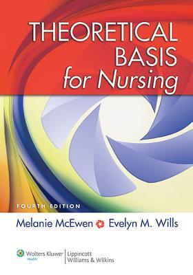 Theoretical Basis for Nursing - McEwen, Melanie, PhD, RN, CNE, and Wills, Evelyn M, PhD, RN