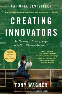 Creating Innovators: The Making of Young People Who Will Change the World - Wagner, Tony, and Compton, Robert A (Contributions by)