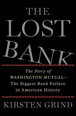 The Lost Bank: The Story of Washington Mutual-The Biggest Bank Failure in American History - Grind, Kirsten