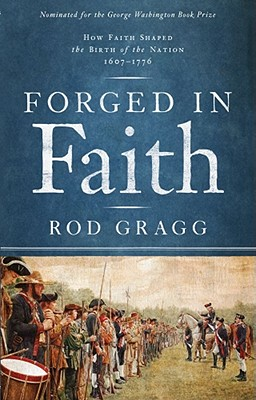 Forged in Faith: How Faith Shaped the Birth of the Nation 1607-1776 - Gragg, Rod
