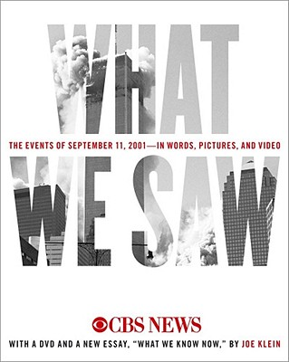 What We Saw: The Events of September 11, 2001--In Words, Pictures, and Video - CBS News, and Klein, Joe