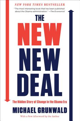 The New New Deal: The Hidden Story of Change in the Obama Era - Grunwald, Michael