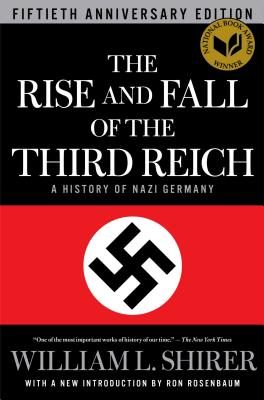 The Rise and Fall of the Third Reich: A History of Nazi Germany - Shirer, William L, and Rosenbaum, Ron (Introduction by)