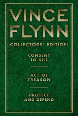 Vince Flynn Collectors' Edition, #03: Consent to Kill, Act of Treason, and Protect and Defend - Flynn, Vince