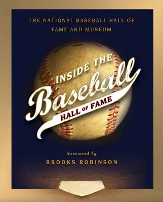Inside the Baseball Hall of Fame - National Baseball Hall of Fame and Museum, and Robinson, Brooks, Mr. (Foreword by)