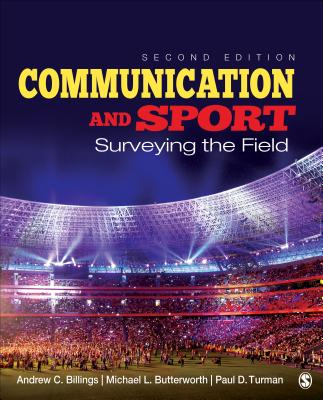 Communication and Sport: Surveying the Field - Billings, Andrew C, and Butterworth, Michael L, and Turman, Paul D, Dr.