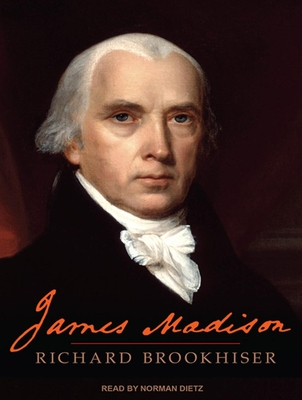 James Madison - Brookhiser, Richard, and Dietz, Norman (Read by)