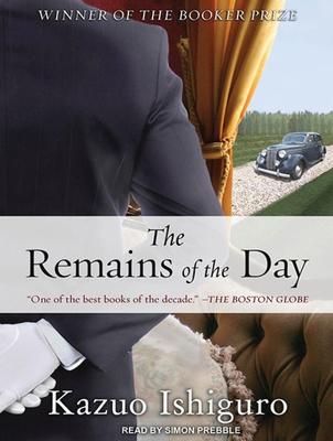 The Remains of the Day - Ishiguro, Kazuo, and Prebble, Simon (Narrator)