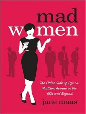 Mad Women: The Other Side of Life on Madison Avenue in the '60s and Beyond - Maas, Jane, and Marlo, Coleen (Read by)