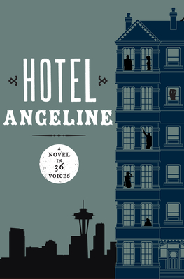 Hotel Angeline: A Novel in 36 Voices - Shortridge, Jennie, and Hein, Teri, and Dietrich, William
