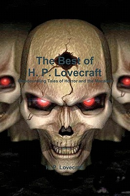 The Best of H. P. Lovecraft: Bloodcurdling Tales of Horror and the Macabre - Lovecraft, H P