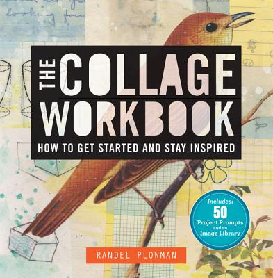 The Collage Workbook: How to Get Started and Stay Inspired - Plowman, Randel